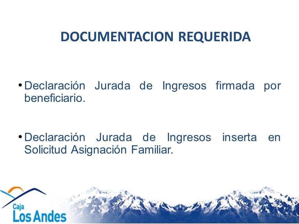 Declaración Jurada de Ingresos firmada por beneficiario. Declaración Jurada de Ingresos inserta en Solicitud Asignación Familiar. DOCUMENTACION REQUER