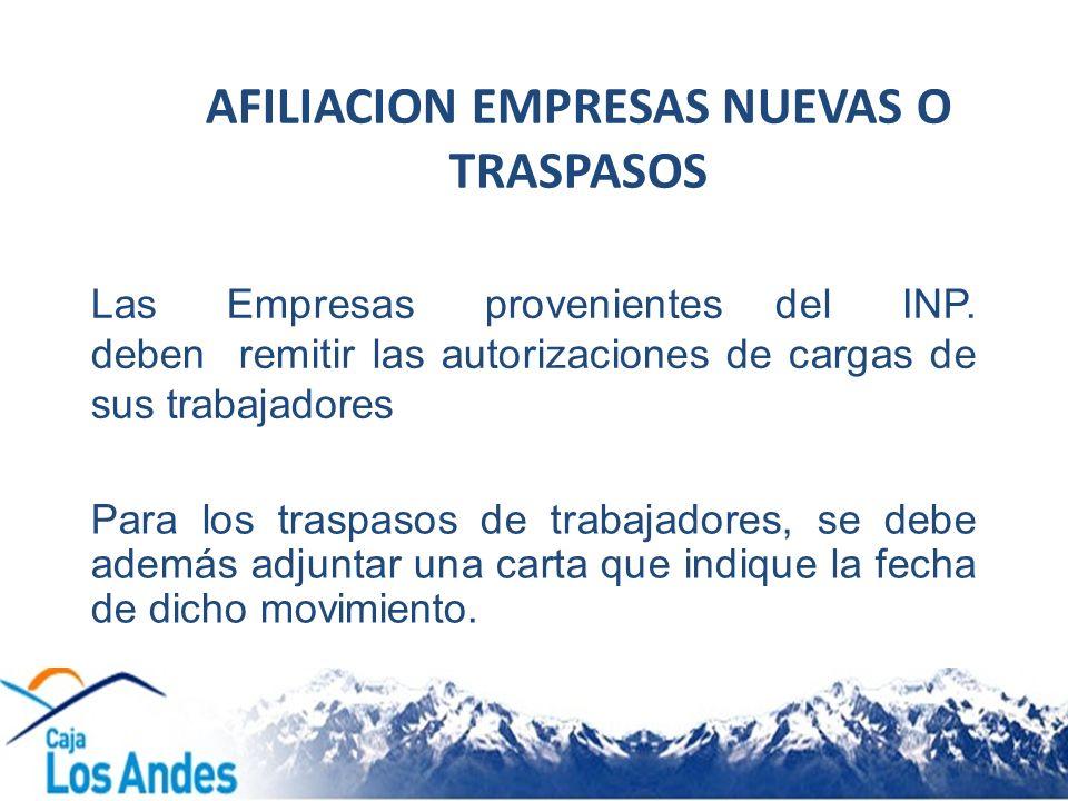 Las Empresas provenientes del INP. deben remitir las autorizaciones de cargas de sus trabajadores AFILIACION EMPRESAS NUEVAS O TRASPASOS Para los tras