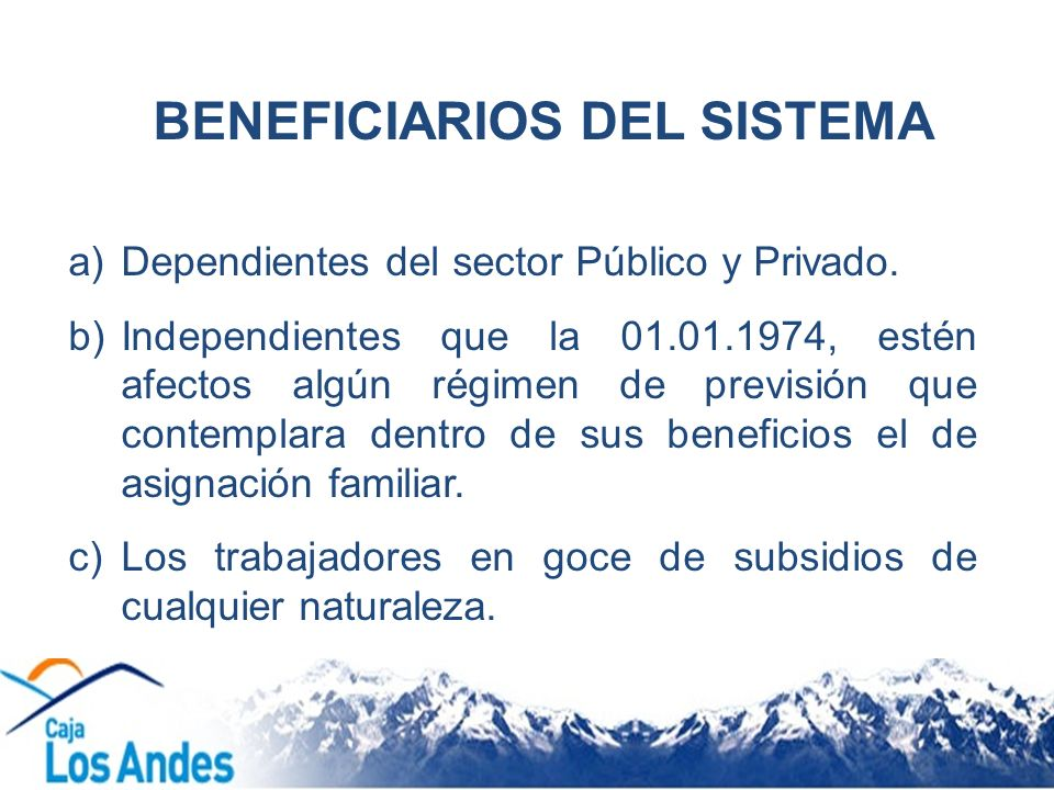 a)Dependientes del sector Público y Privado. b)Independientes que la 01.01.1974, estén afectos algún régimen de previsión que contemplara dentro de su