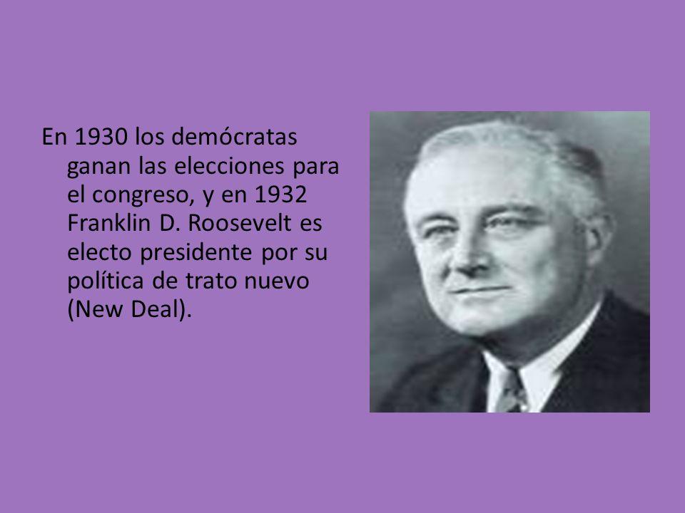 En 1930 los demócratas ganan las elecciones para el congreso, y en 1932 Franklin D. Roosevelt es electo presidente por su política de trato nuevo (New