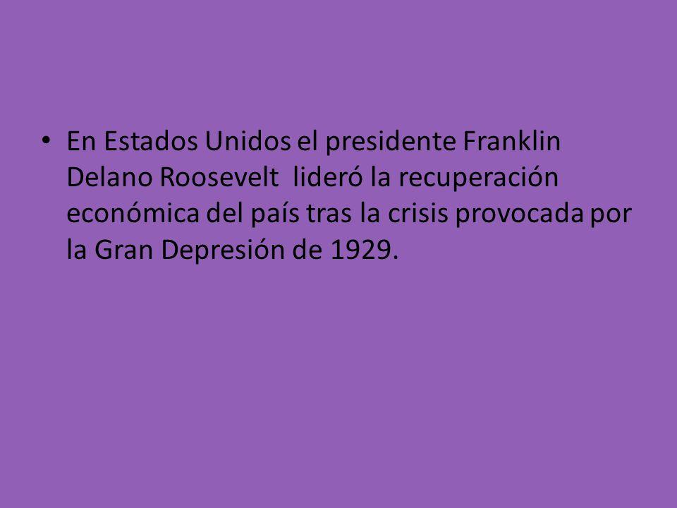 En Estados Unidos el presidente Franklin Delano Roosevelt lideró la recuperación económica del país tras la crisis provocada por la Gran Depresión de
