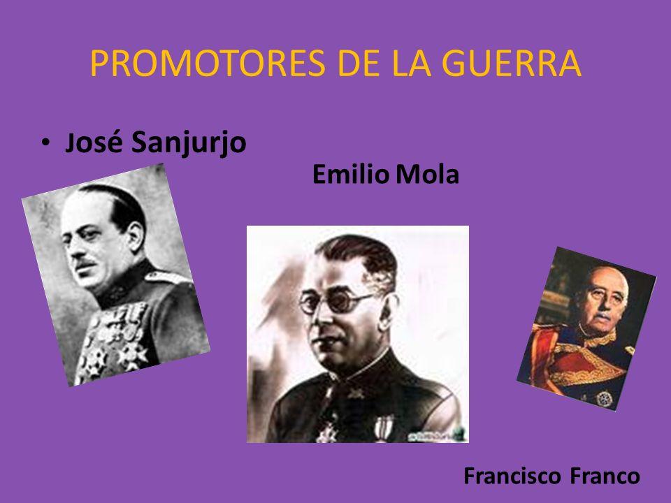 PROMOTORES DE LA GUERRA J osé Sanjurjo Francisco Franco Emilio Mola