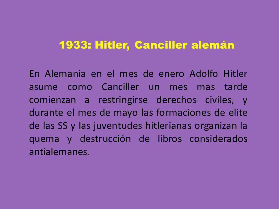 1933: Hitler, Canciller alemán En Alemania en el mes de enero Adolfo Hitler asume como Canciller un mes mas tarde comienzan a restringirse derechos ci