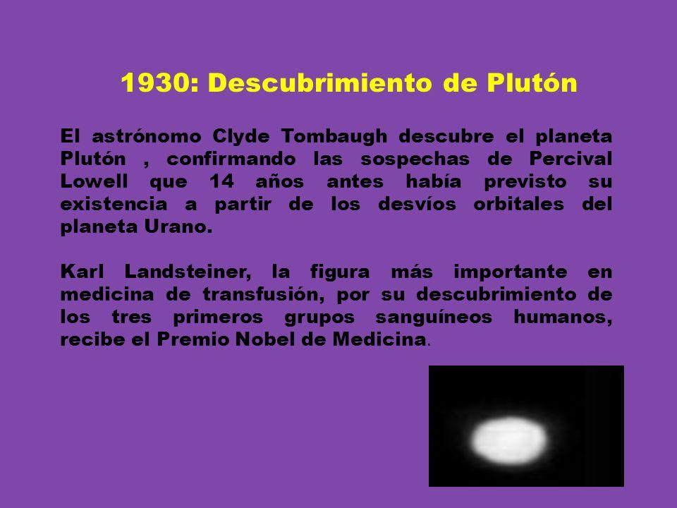 1930: Descubrimiento de Plutón El astrónomo Clyde Tombaugh descubre el planeta Plutón, confirmando las sospechas de Percival Lowell que 14 años antes