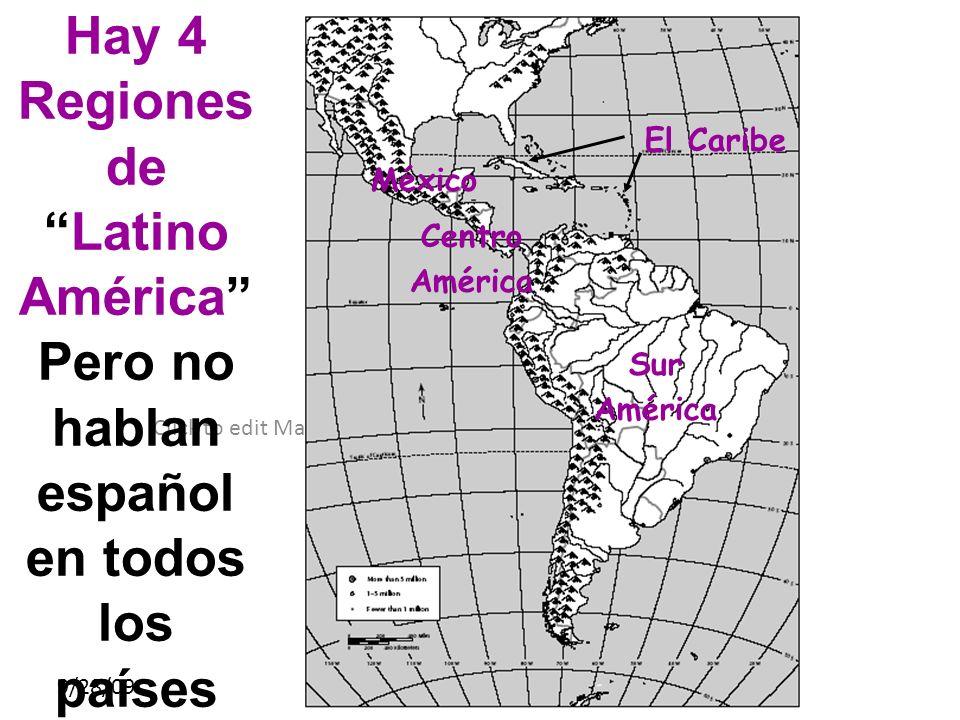 Click to edit Master subtitle style 9/28/09 Hay 4 Regiones deLatino América Pero no hablan español en todos los países Centro América El Caribe Sur Am