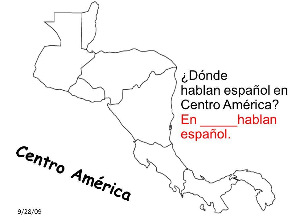 9/28/09 Centro América ¿Dónde hablan español en Centro América? En _____hablan español.
