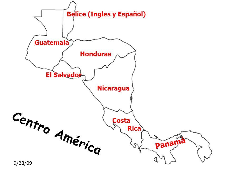 9/28/09 Nicaragua Costa Rica Honduras El Salvador Guatemala Belice (Ingles y Español) Panamá Centro América