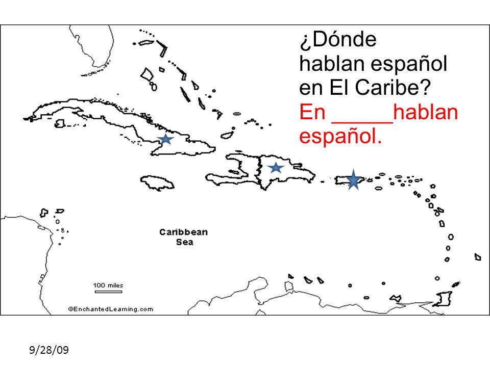 9/28/09 ¿Dónde hablan español en El Caribe? En _____hablan español.