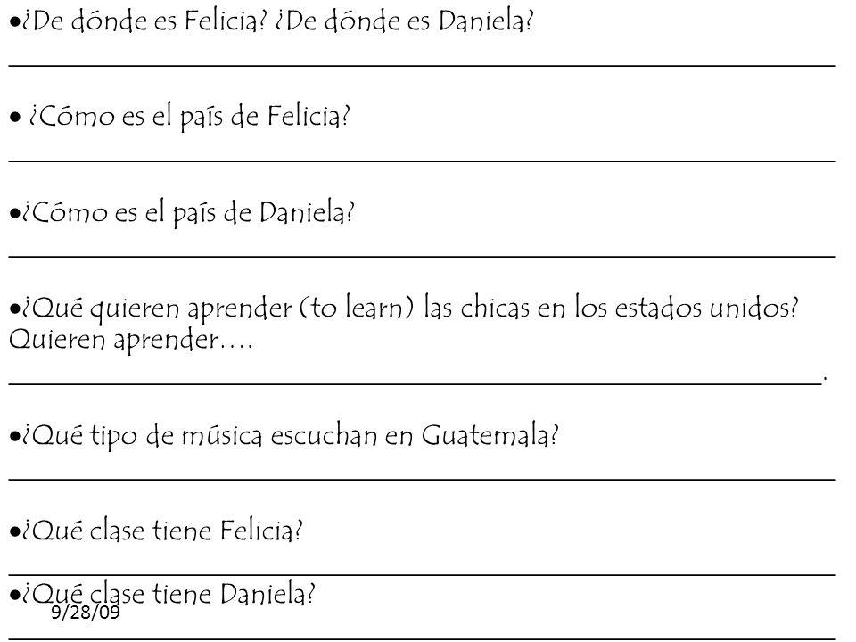 9/28/09 ¿De dónde es Felicia? ¿De dónde es Daniela? __________________________________________________________ ¿Cómo es el país de Felicia? __________
