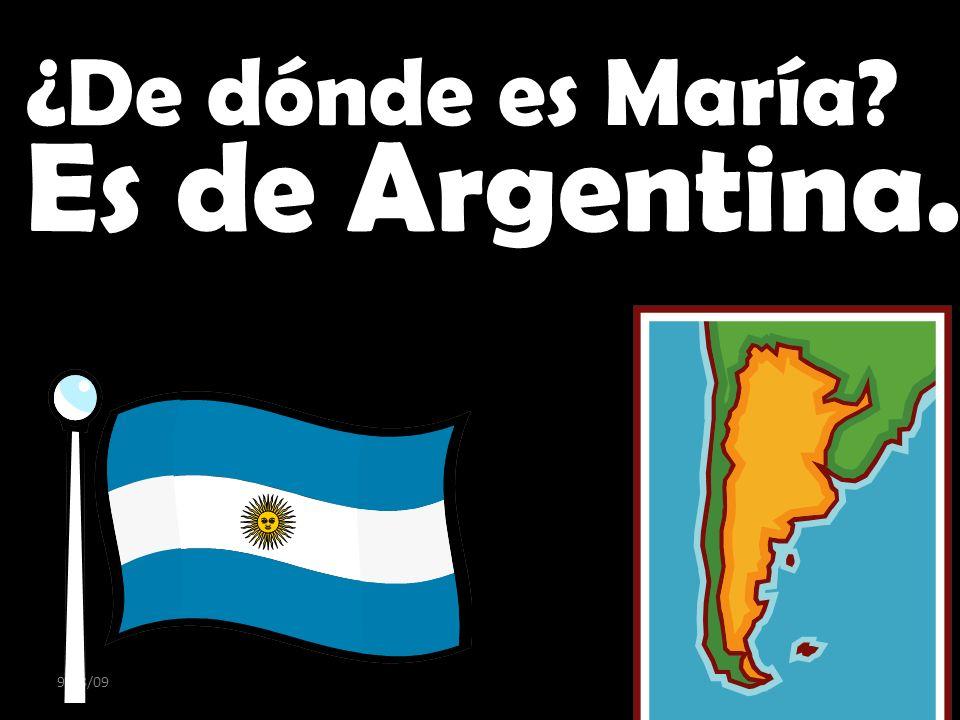 9/28/09 ¿De dónde es María? Es de Argentina.