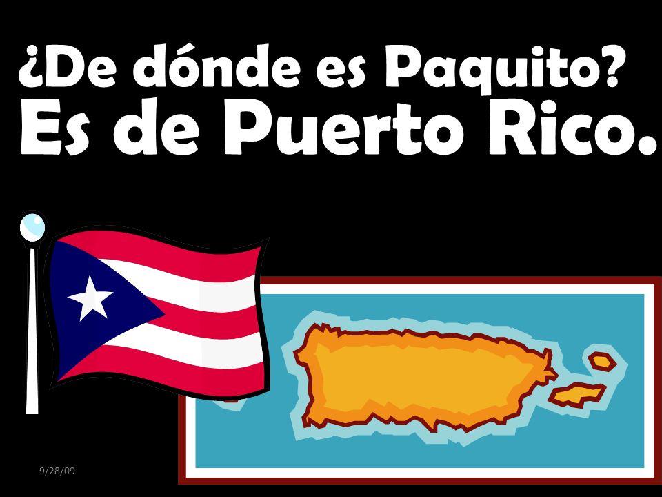 9/28/09 ¿De dónde es Paquito? Es de Puerto Rico.