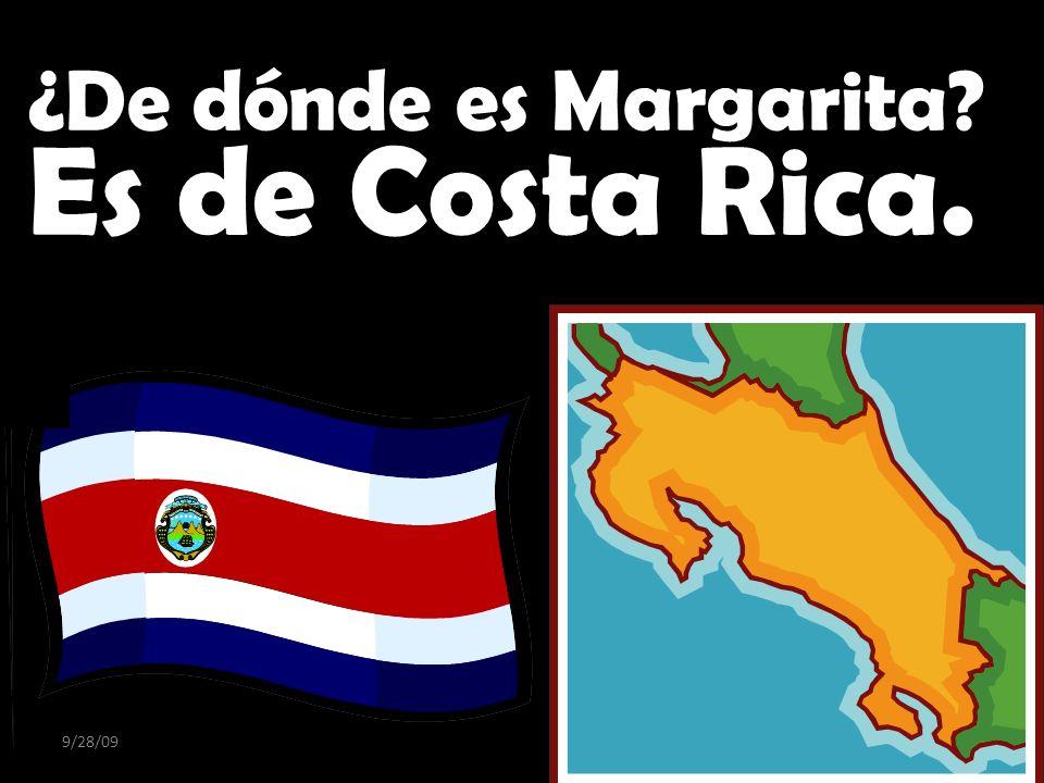 9/28/09 ¿De dónde es Margarita? Es de Costa Rica.