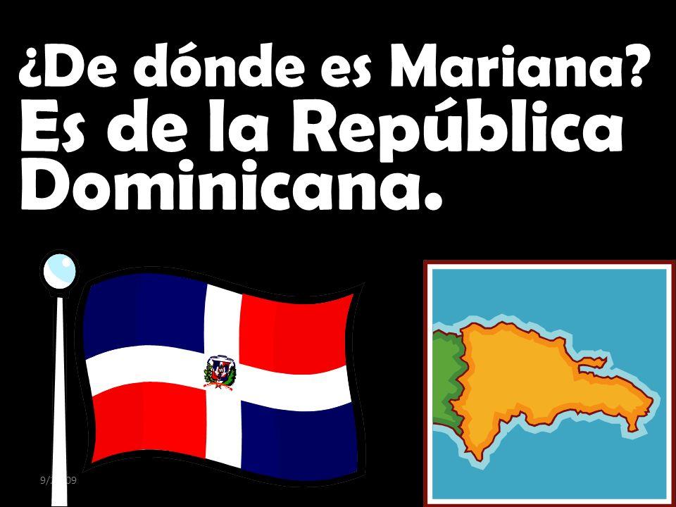 9/28/09 ¿ De dónde es Mariana? Es de la República Dominicana.