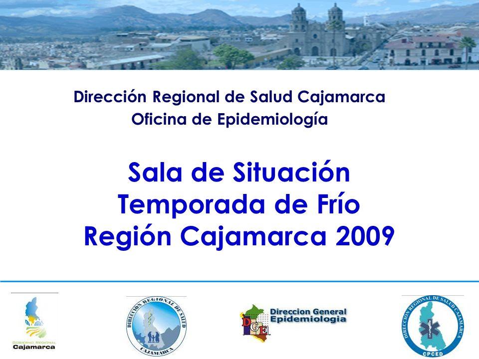 Dirección Regional de Salud Cajamarca Oficina de Epidemiología Sala de Situación Temporada de Frío Región Cajamarca 2009