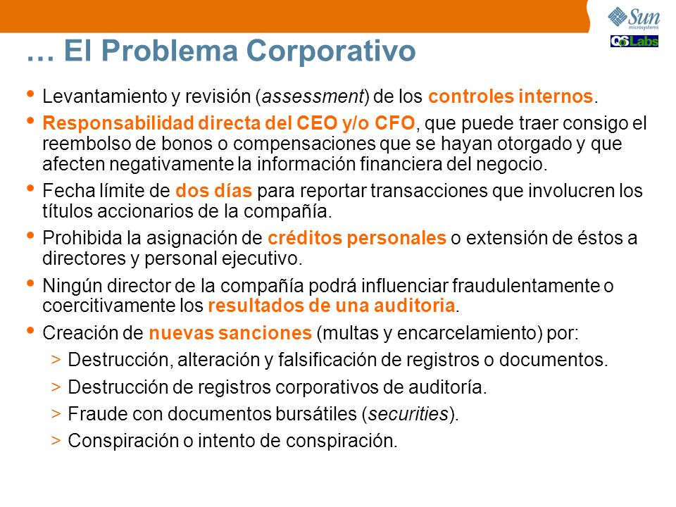 … El Problema Corporativo Levantamiento y revisión (assessment) de los controles internos. Responsabilidad directa del CEO y/o CFO, que puede traer co