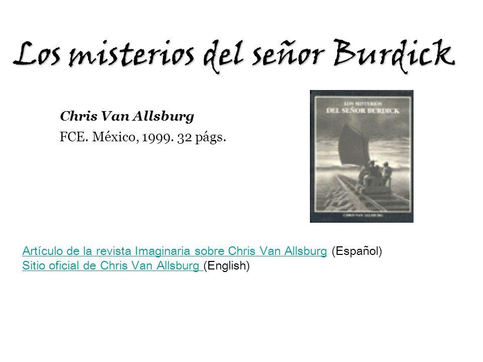 Los misterios del señor Burdick Chris Van Allsburg FCE. México, 1999. 32 págs. Artículo de la revista Imaginaria sobre Chris Van AllsburgArtículo de l