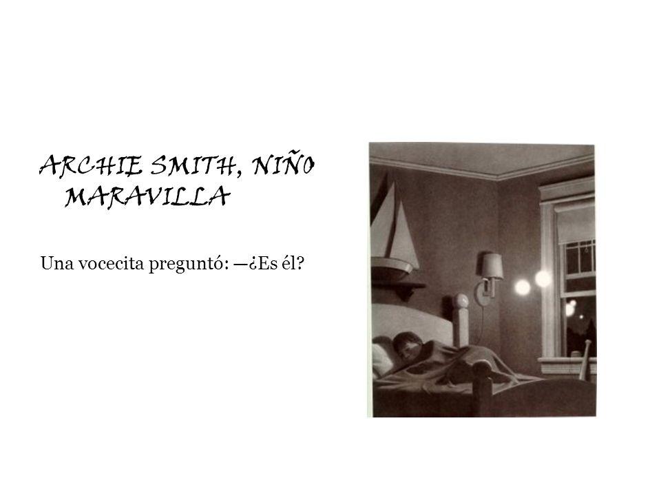 ARCHIE SMITH, NIÑO MARAVILLA Una vocecita preguntó: ¿Es él?