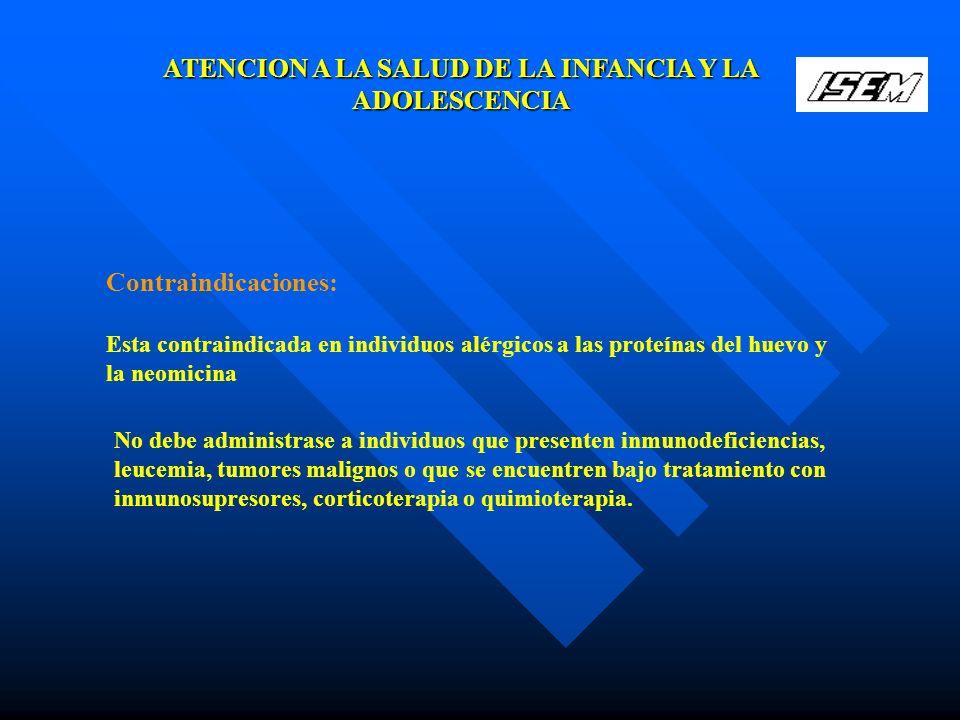 ATENCION A LA SALUD DE LA INFANCIA Y LA ADOLESCENCIA Esta contraindicada en individuos alérgicos a las proteínas del huevo y la neomicina Contraindica