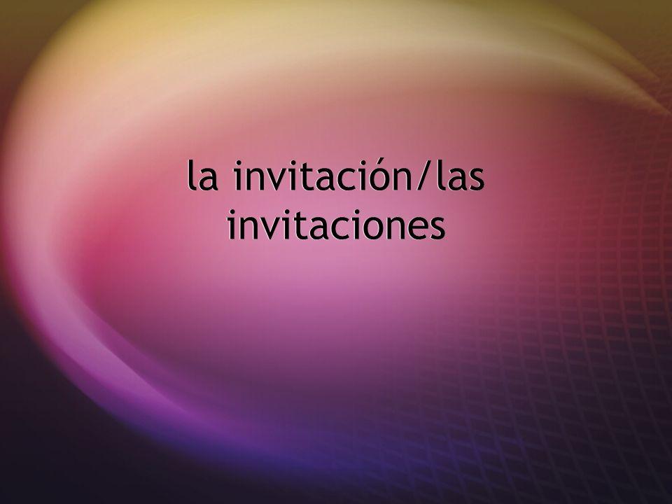 la invitación/las invitaciones