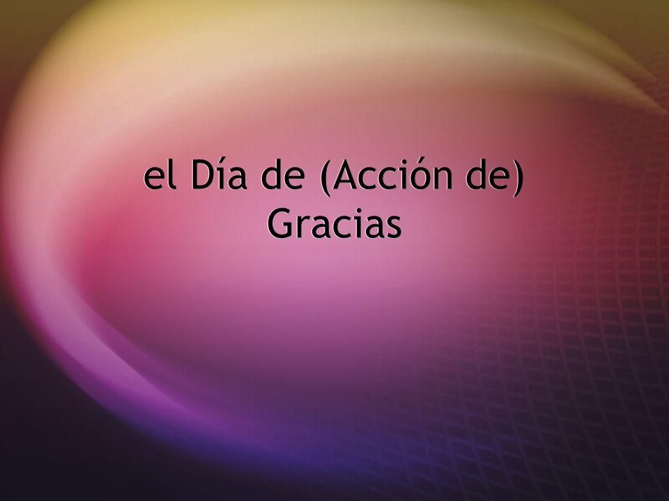 el Día de (Acción de) Gracias