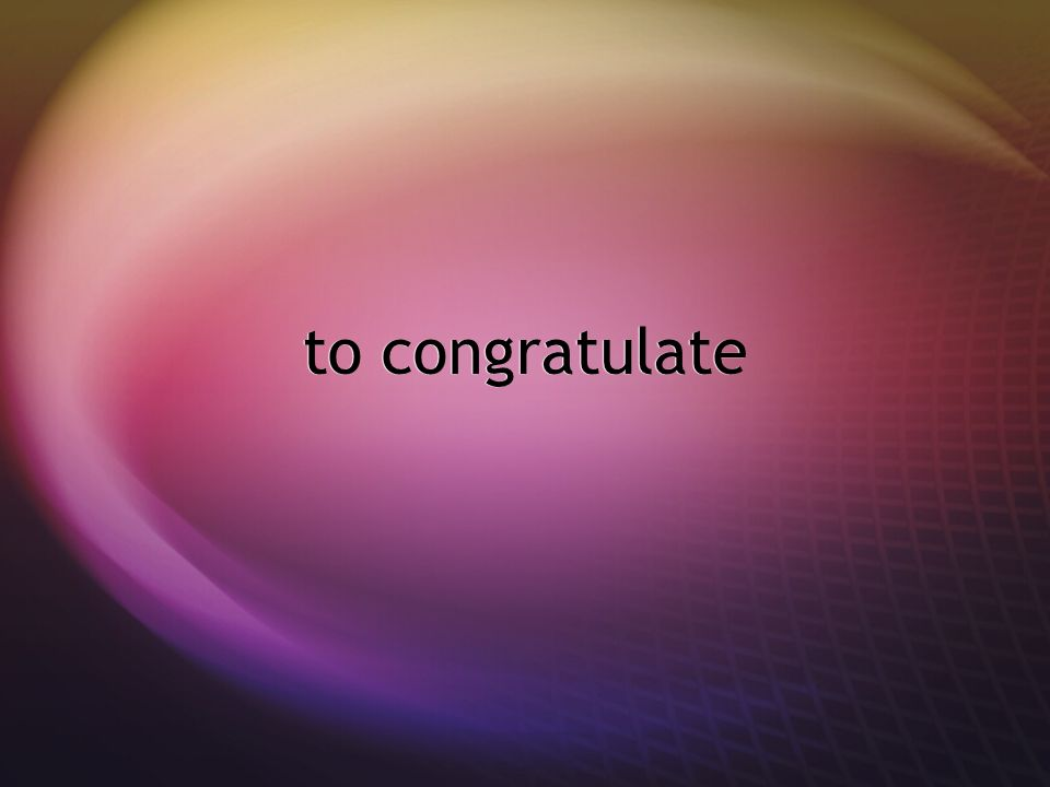 to congratulate