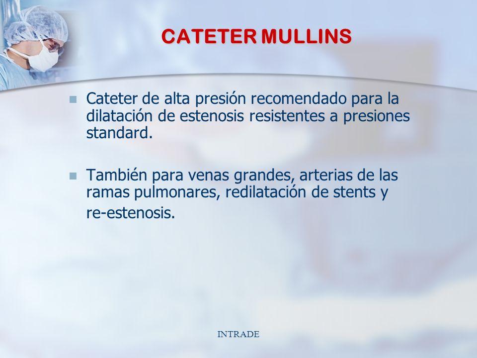 INTRADE CATETER MULLINS Cateter de alta presión recomendado para la dilatación de estenosis resistentes a presiones standard.
