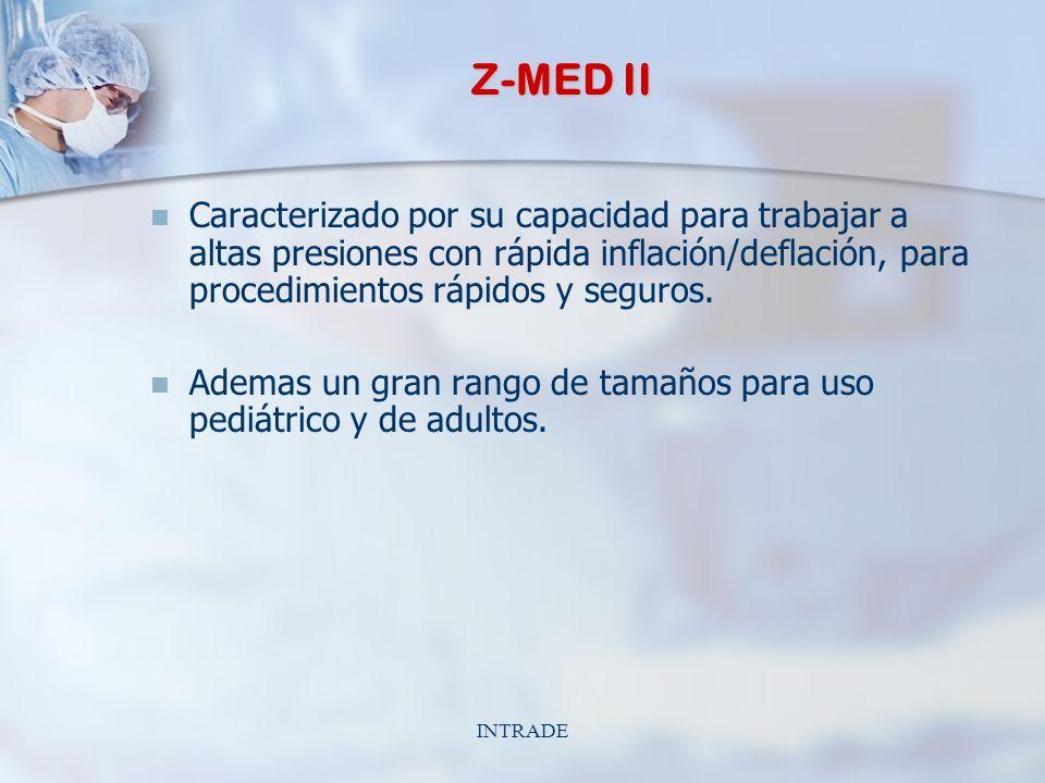 INTRADE Z-MED II Caracterizado por su capacidad para trabajar a altas presiones con rápida inflación/deflación, para procedimientos rápidos y seguros.