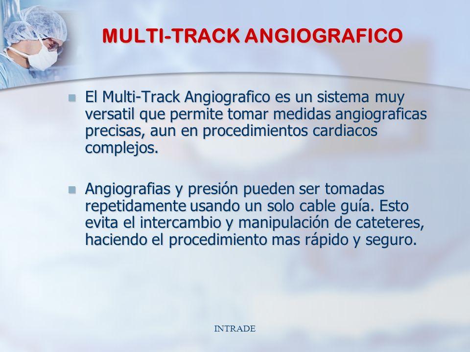 INTRADE MULTI-TRACK ANGIOGRAFICO El Multi-Track Angiografico es un sistema muy versatil que permite tomar medidas angiograficas precisas, aun en procedimientos cardiacos complejos.