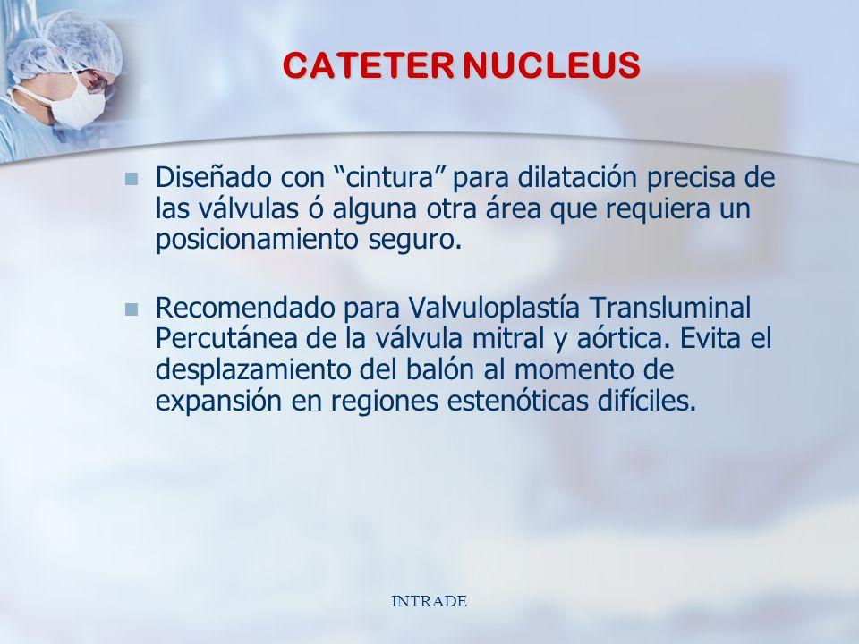 INTRADE CATETER NUCLEUS Diseñado con cintura para dilatación precisa de las válvulas ó alguna otra área que requiera un posicionamiento seguro.