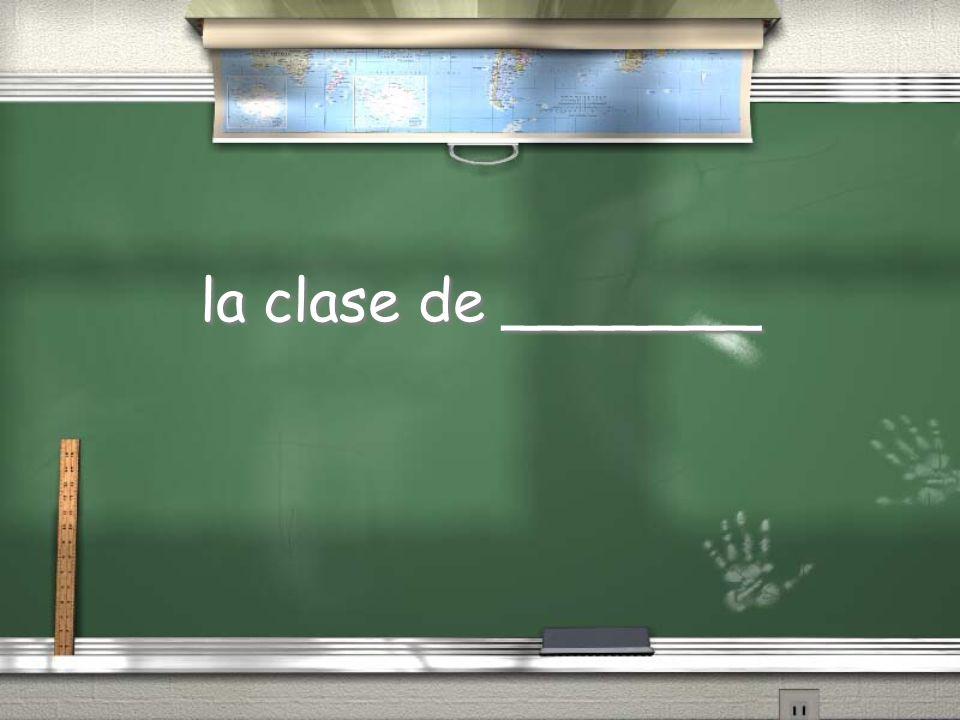 la clase de _______