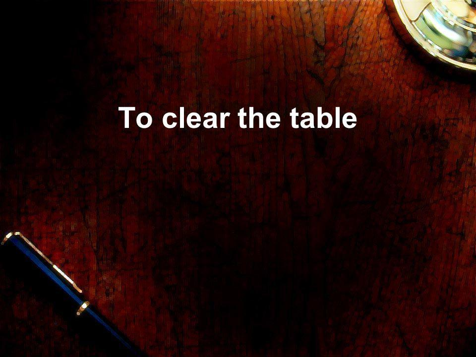 To clear the table