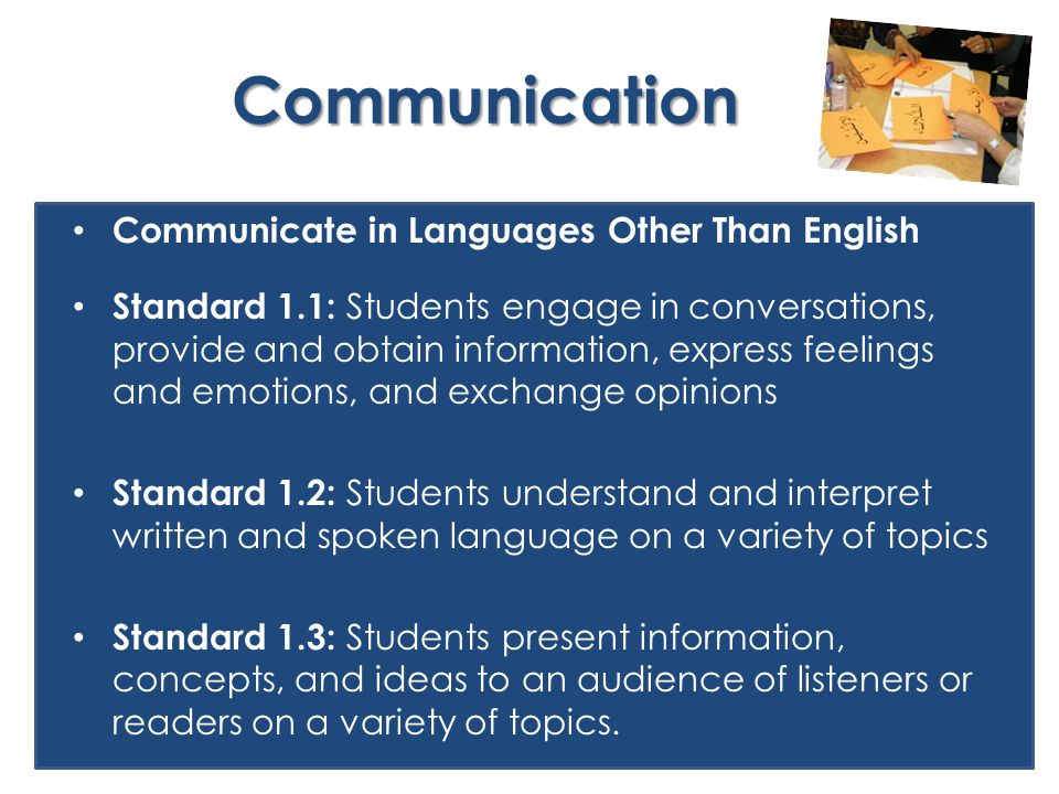 Communication Communicate in Languages Other Than English Standard 1.1: Students engage in conversations, provide and obtain information, express feel