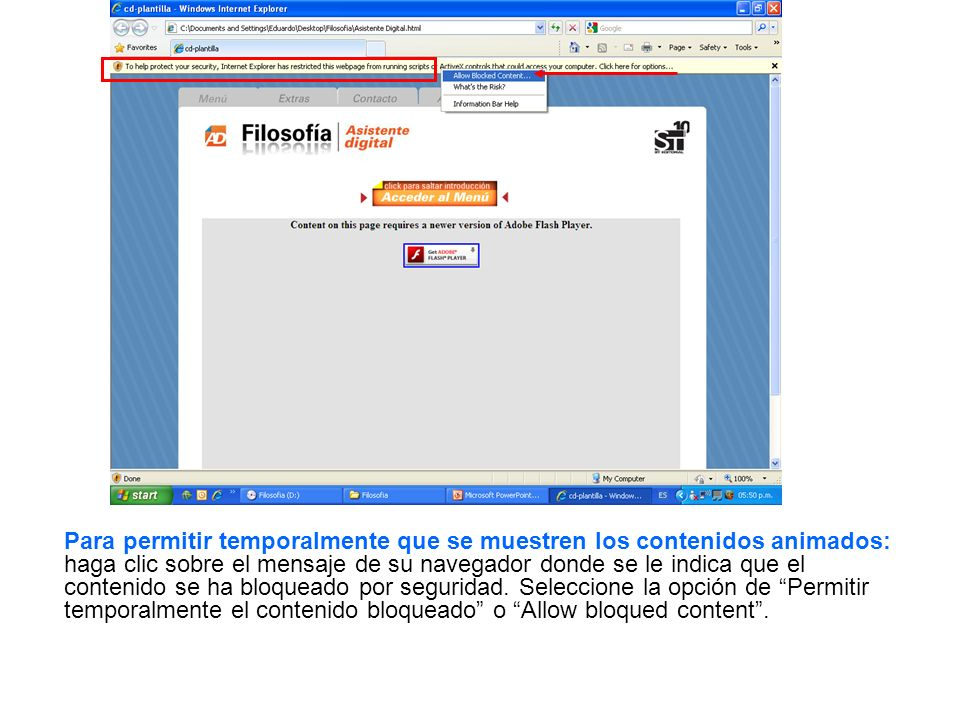 Para permitir temporalmente que se muestren los contenidos animados: haga clic sobre el mensaje de su navegador donde se le indica que el contenido se