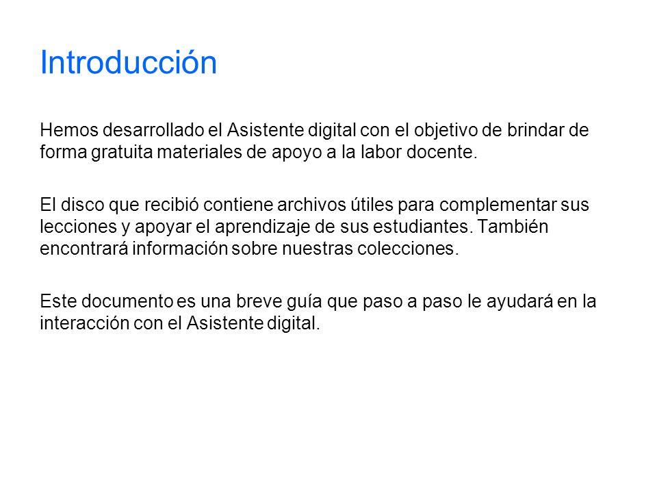 Introducción Hemos desarrollado el Asistente digital con el objetivo de brindar de forma gratuita materiales de apoyo a la labor docente. El disco que