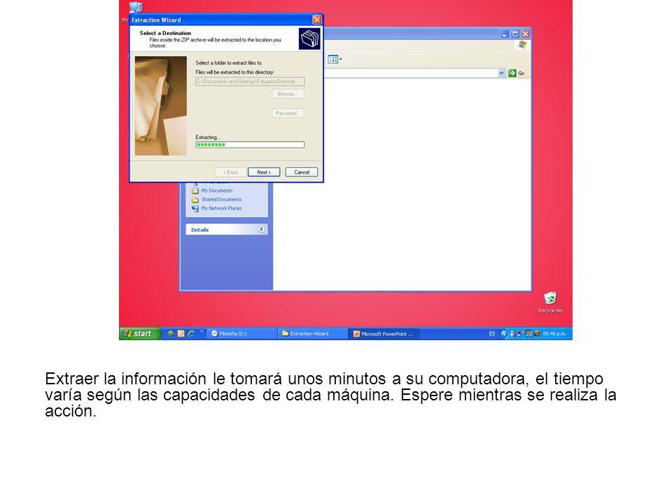 Extraer la información le tomará unos minutos a su computadora, el tiempo varía según las capacidades de cada máquina. Espere mientras se realiza la a
