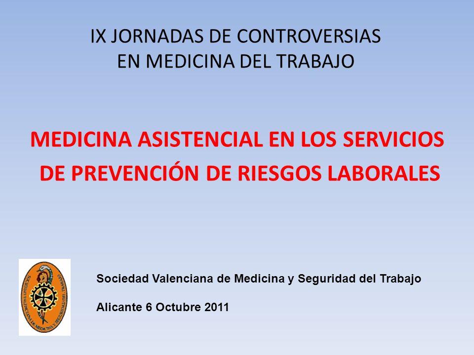 IX JORNADAS DE CONTROVERSIAS EN MEDICINA DEL TRABAJO MEDICINA ASISTENCIAL EN LOS SERVICIOS DE PREVENCIÓN DE RIESGOS LABORALES Sociedad Valenciana de M