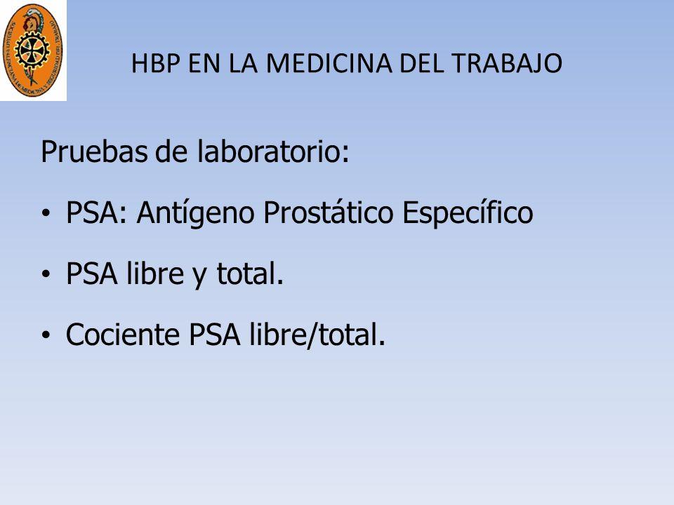 HBP EN LA MEDICINA DEL TRABAJO Pruebas de laboratorio: PSA: Antígeno Prostático Específico PSA libre y total. Cociente PSA libre/total.