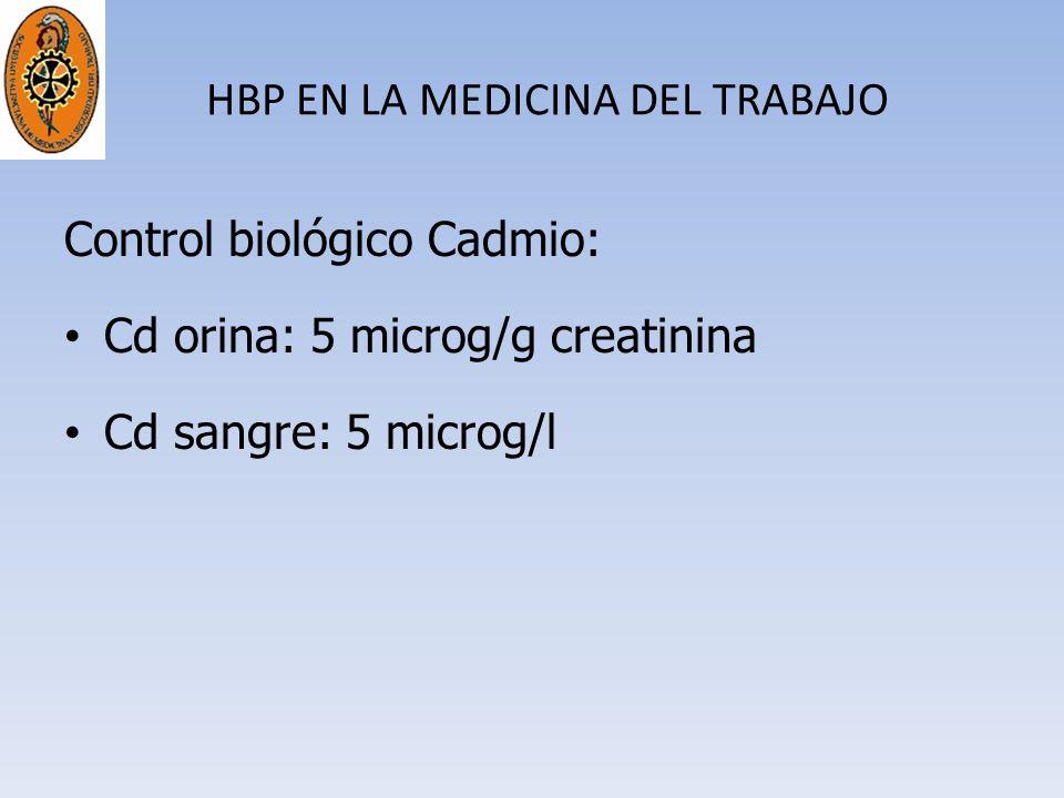 HBP EN LA MEDICINA DEL TRABAJO Control biológico Cadmio: Cd orina: 5 microg/g creatinina Cd sangre: 5 microg/l