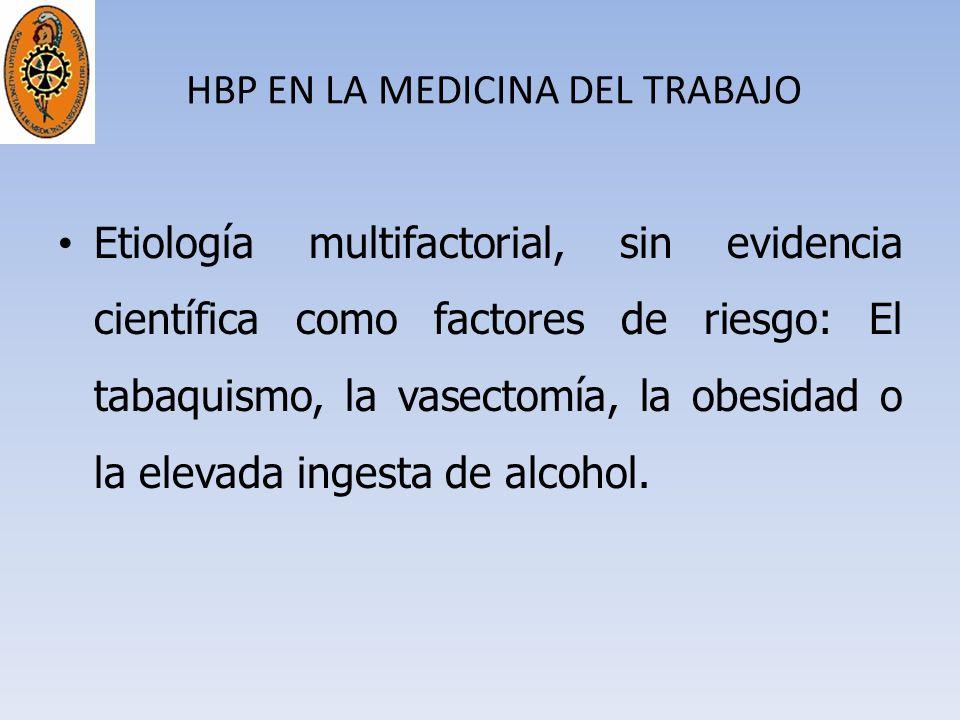 HBP EN LA MEDICINA DEL TRABAJO Etiología multifactorial, sin evidencia científica como factores de riesgo: El tabaquismo, la vasectomía, la obesidad o