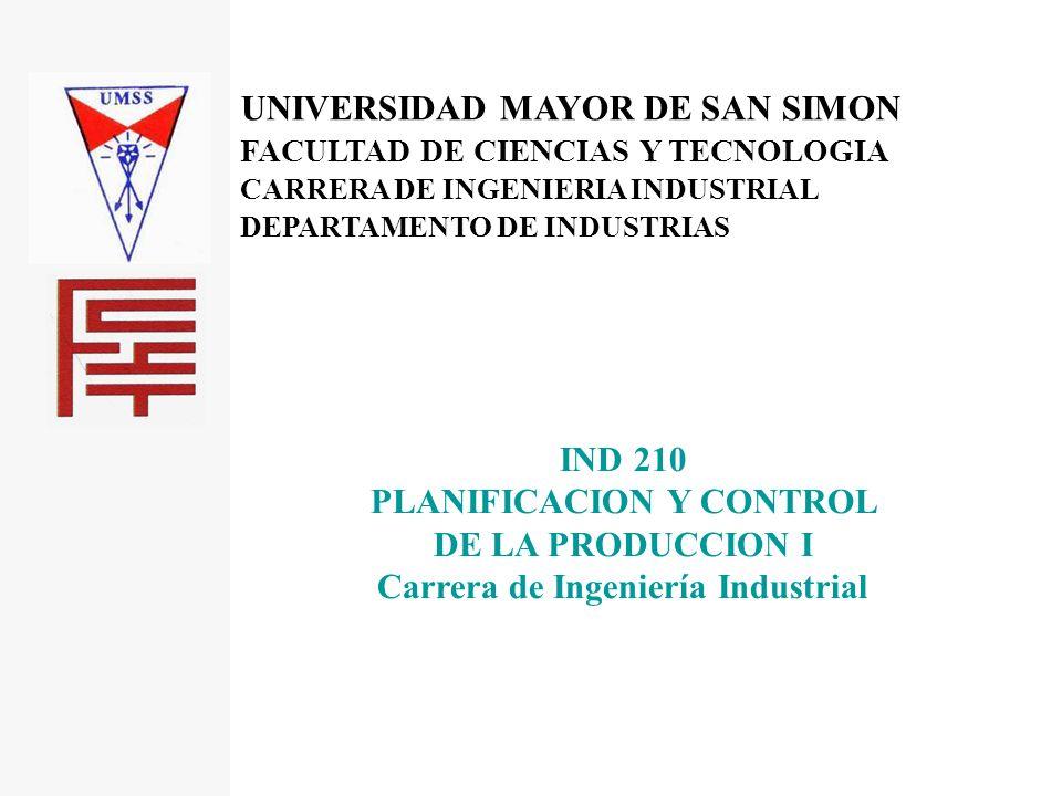 UNIVERSIDAD MAYOR DE SAN SIMON FACULTAD DE CIENCIAS Y TECNOLOGIA CARRERA DE INGENIERIA INDUSTRIAL DEPARTAMENTO DE INDUSTRIAS IND 210 PLANIFICACION Y C