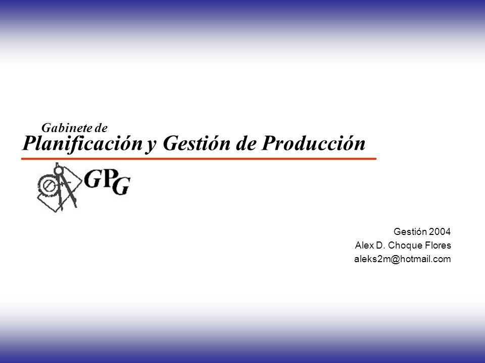 Planificación y Gestión de Producción Gabinete de Gestión 2004 Alex D. Choque Flores aleks2m@hotmail.com