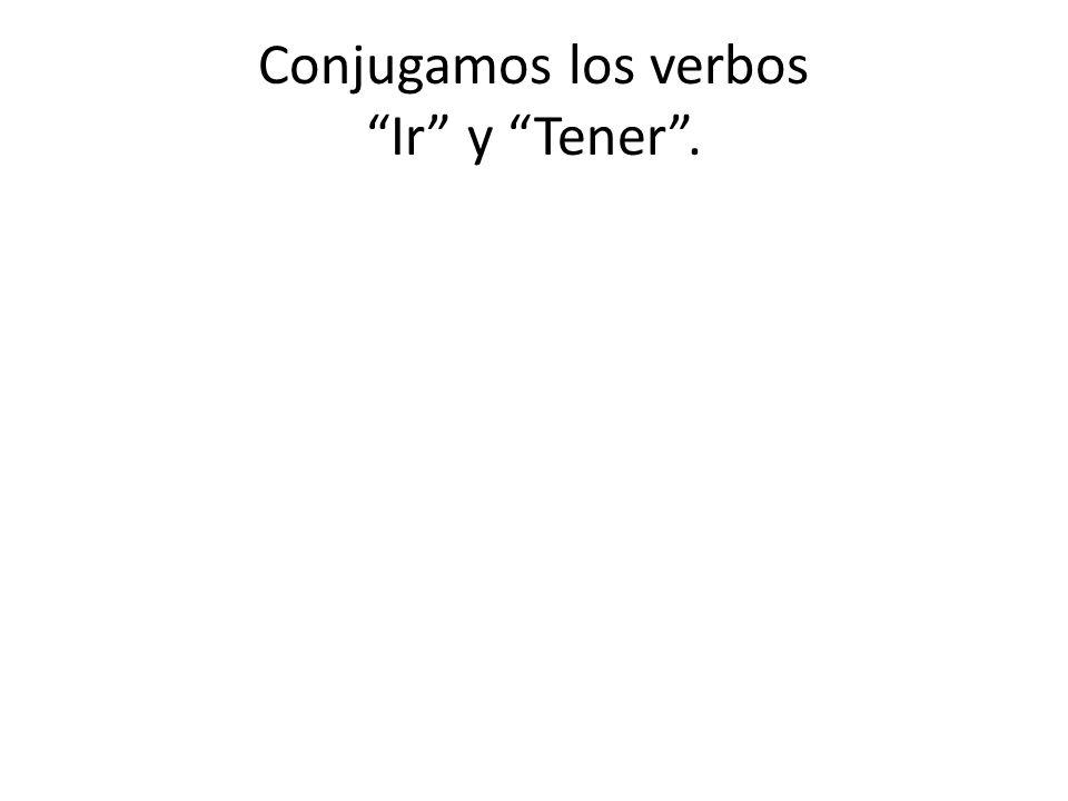 Conjugamos los verbos Ir y Tener.