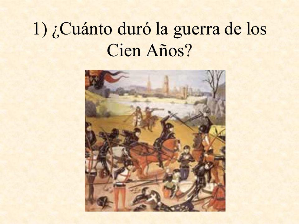 1) ¿Cuánto duró la guerra de los Cien Años?