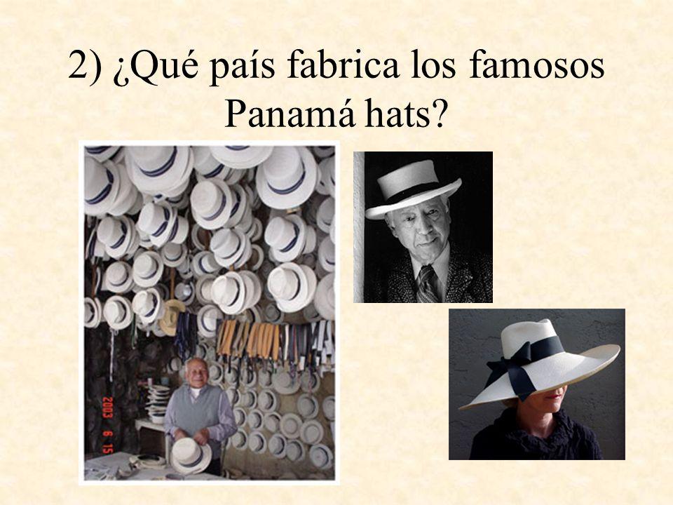 2) ¿Qué país fabrica los famosos Panamá hats?