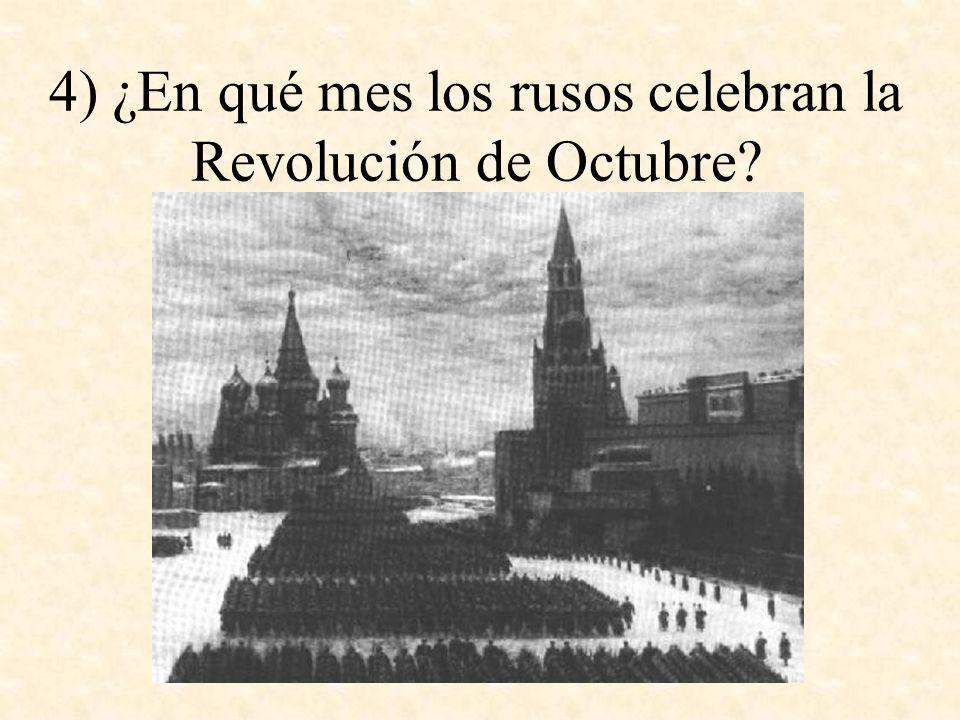 4) ¿En qué mes los rusos celebran la Revolución de Octubre?