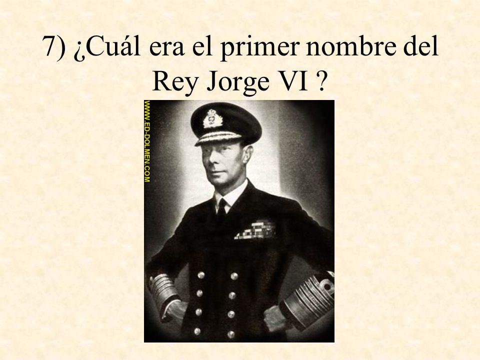 7) ¿Cuál era el primer nombre del Rey Jorge VI ?