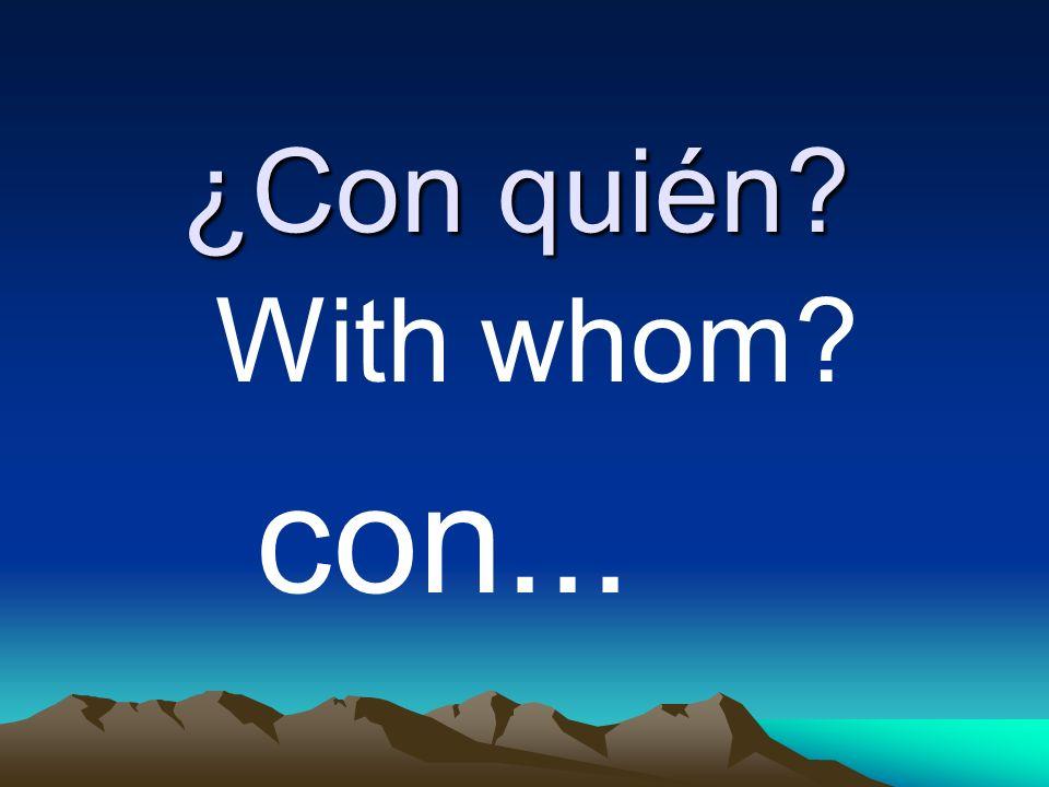 ¿Con quién? With whom? con...