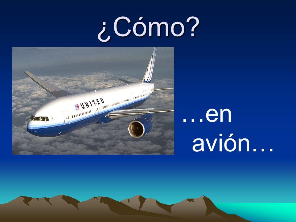 ¿Cómo? …en avión…