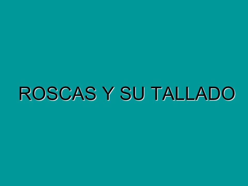 ROSCAS Y SU TALLADO