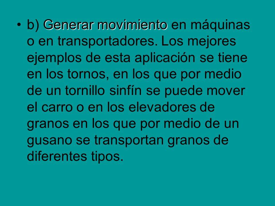 Generar movimientob) Generar movimiento en máquinas o en transportadores. Los mejores ejemplos de esta aplicación se tiene en los tornos, en los que p